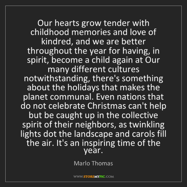 Marlo Thomas: Our hearts grow tender with childhood memories and love...
