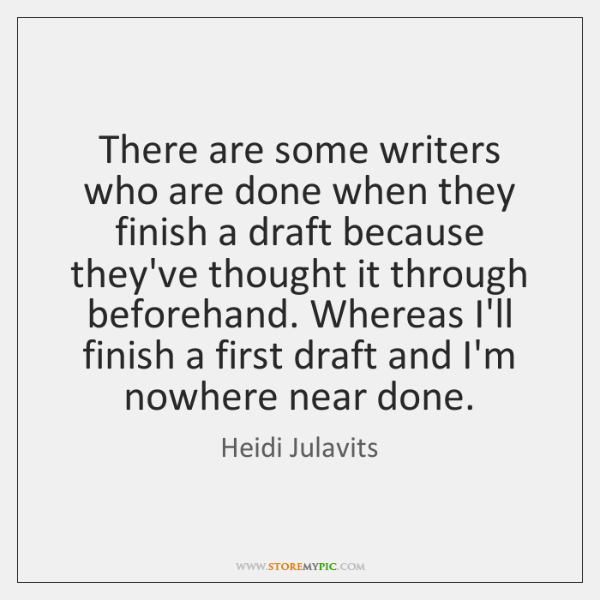 There are some writers who are done when they finish a draft ...