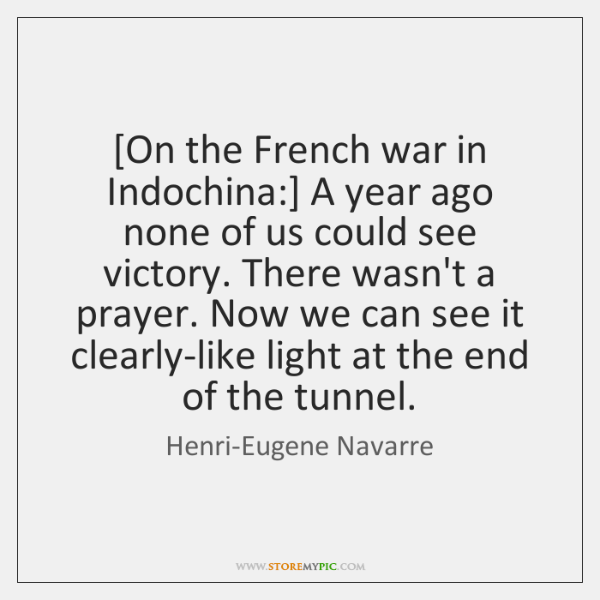 [On the French war in Indochina:] A year ago none of us ...