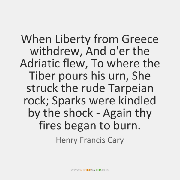 When Liberty from Greece withdrew, And o'er the Adriatic flew, To where ...