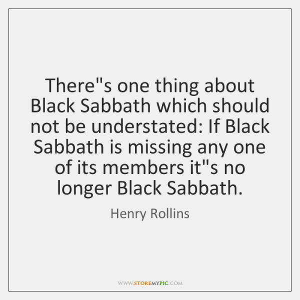 There's one thing about Black Sabbath which should not be understated: If ...