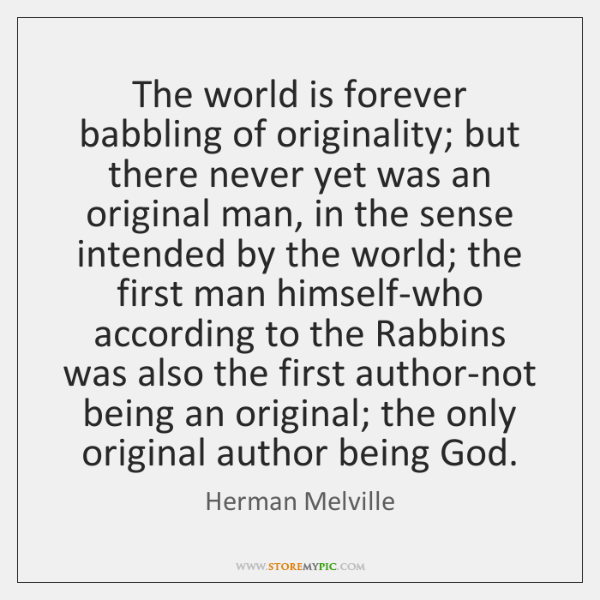 The world is forever babbling of originality; but there never yet was ...