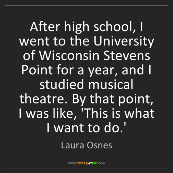 Laura Osnes: After high school, I went to the University of Wisconsin...