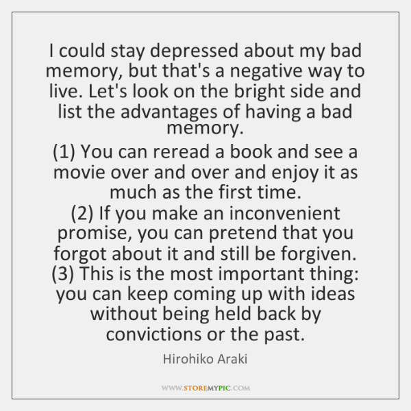 I could stay depressed about my bad memory, but that's a negative ...