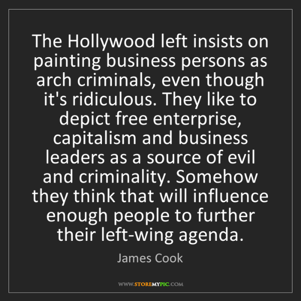 James Cook: The Hollywood left insists on painting business persons...