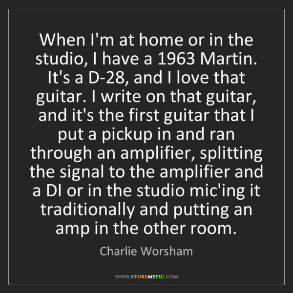 Charlie Worsham: When I'm at home or in the studio, I have a 1963 Martin....
