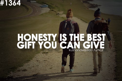 Honesty is the best gift you can give