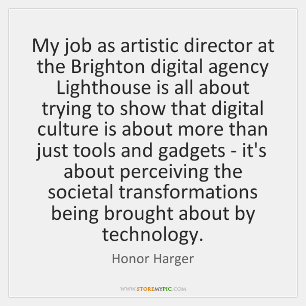 My job as artistic director at the Brighton digital agency Lighthouse is ...