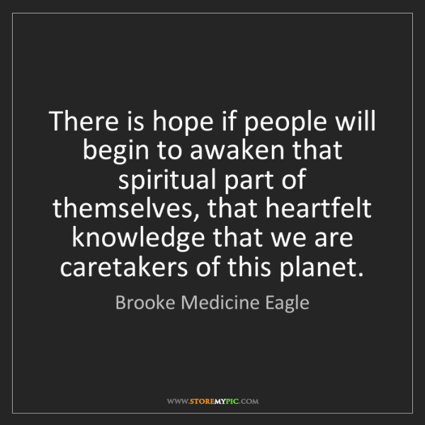 Brooke Medicine Eagle: There is hope if people will begin to awaken that spiritual...