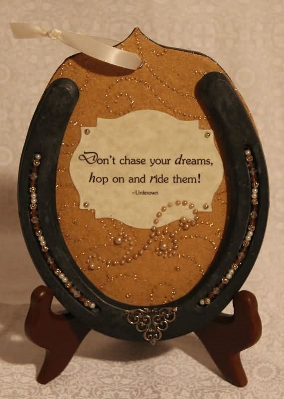 Dont chase your dreams hop on and ride them