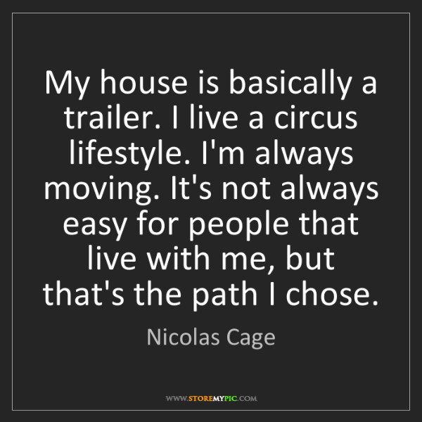 Nicolas Cage: My house is basically a trailer. I live a circus lifestyle....