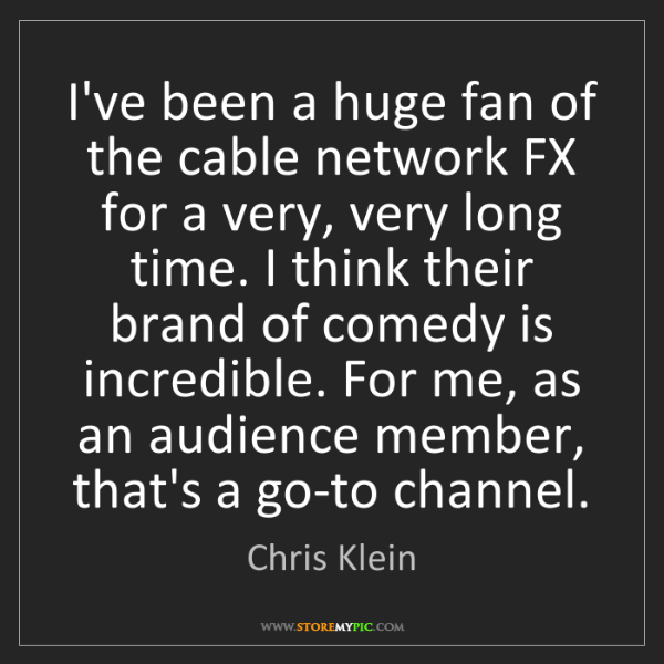 Chris Klein: I've been a huge fan of the cable network FX for a very,...