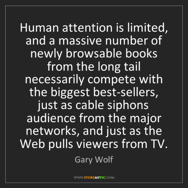 Gary Wolf: Human attention is limited, and a massive number of newly...