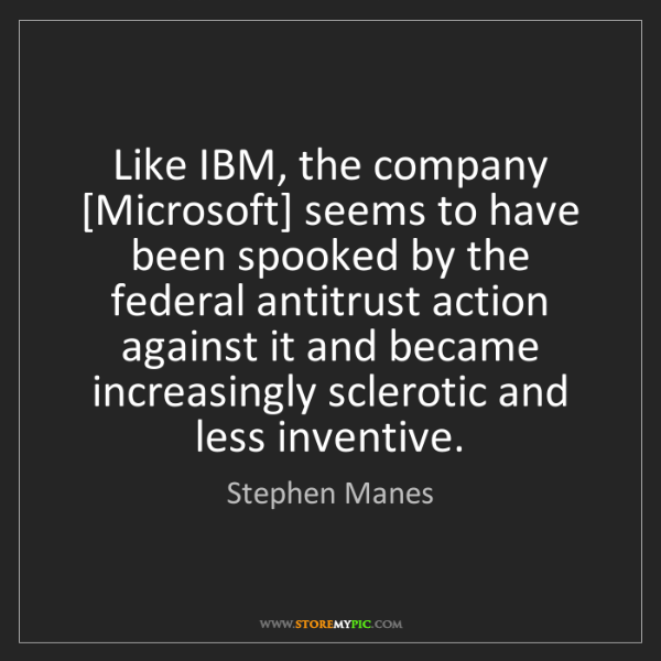 Stephen Manes: Like IBM, the company [Microsoft] seems to have been...