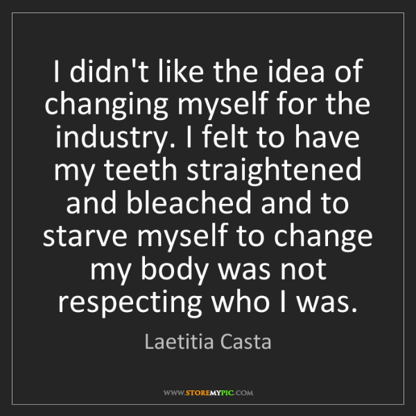 Laetitia Casta: I didn't like the idea of changing myself for the industry....