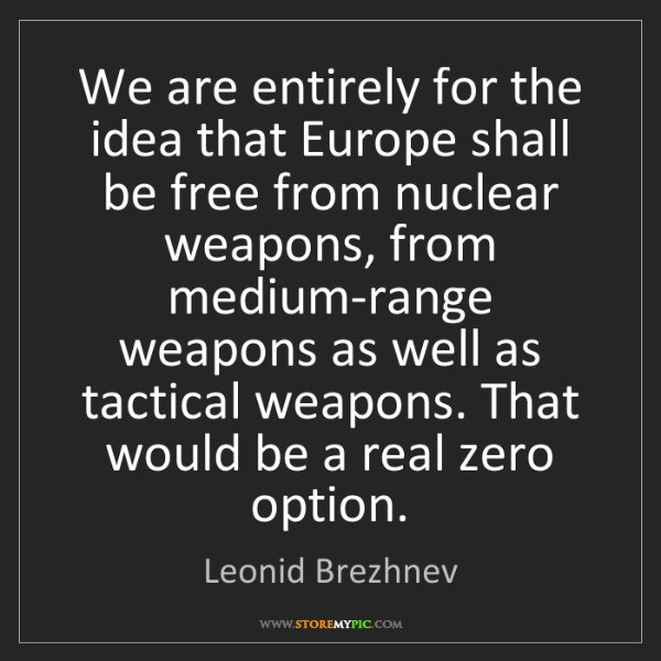 Leonid Brezhnev: We are entirely for the idea that Europe shall be free...