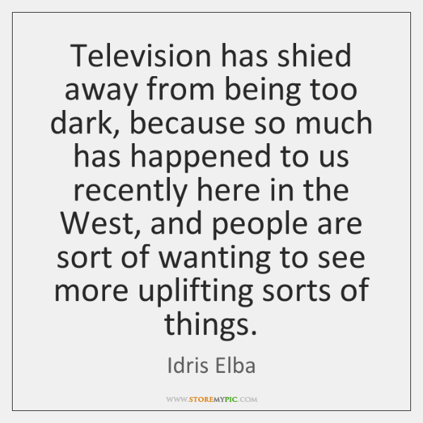 Television has shied away from being too dark, because so much has ...