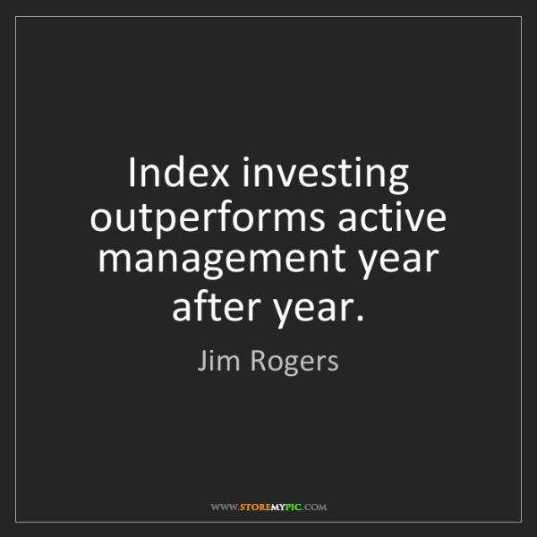 Jim Rogers: Index investing outperforms active management year after...