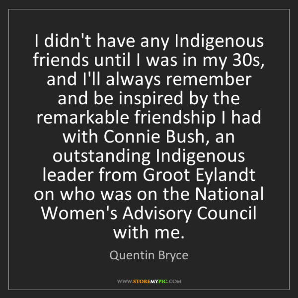 Quentin Bryce: I didn't have any Indigenous friends until I was in my...