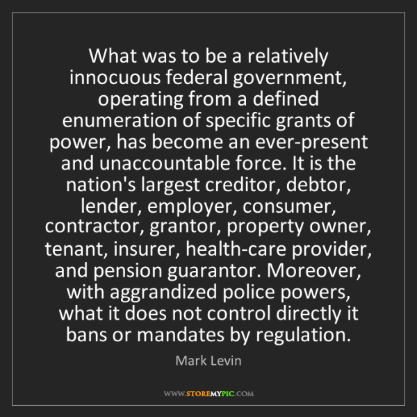 Mark Levin: What was to be a relatively innocuous federal government,...