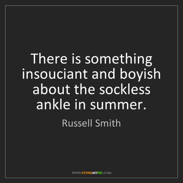 Russell Smith: There is something insouciant and boyish about the sockless...