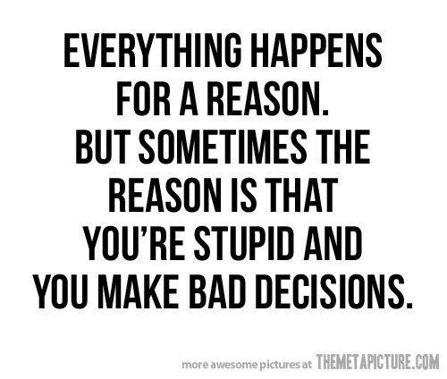 Everything Happens For A Reason But Sometimes The Reson Is That