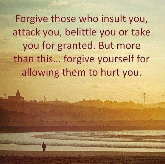 Forgive those who insult you attack you belittle you or take you for granted but more t