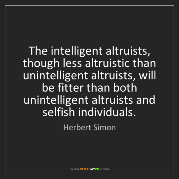 Herbert Simon: The intelligent altruists, though less altruistic than...