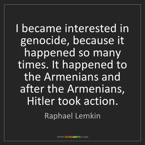 Raphael Lemkin: I became interested in genocide, because it happened...