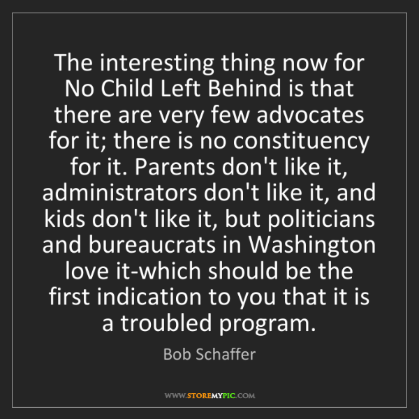 Bob Schaffer: The interesting thing now for No Child Left Behind is...