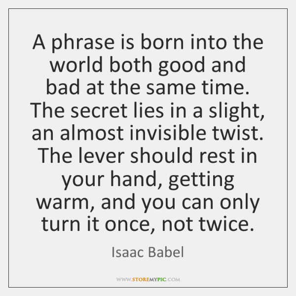 A phrase is born into the world both good and bad at ...