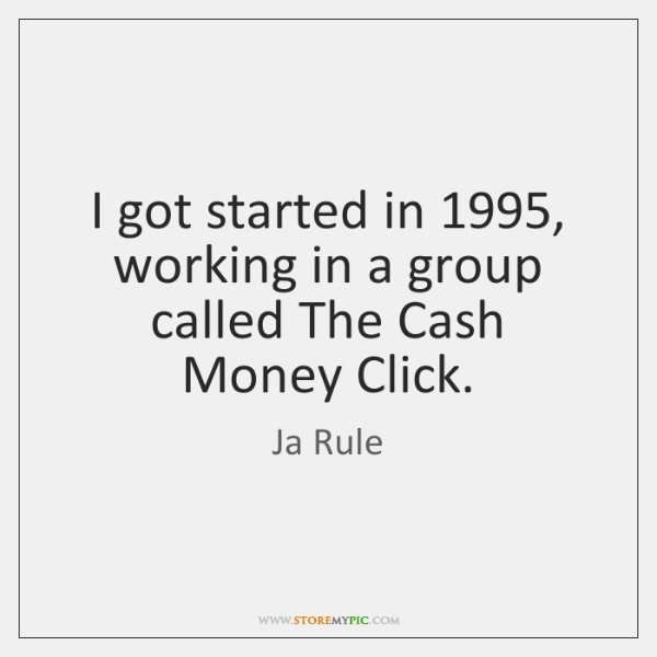 I got started in 1995, working in a group called The Cash Money ...