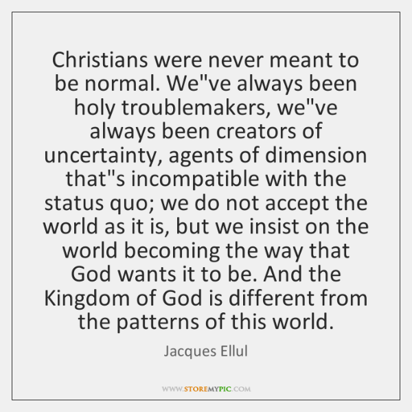Christians Were Never Meant To Be Normal Weve Always Been Holy