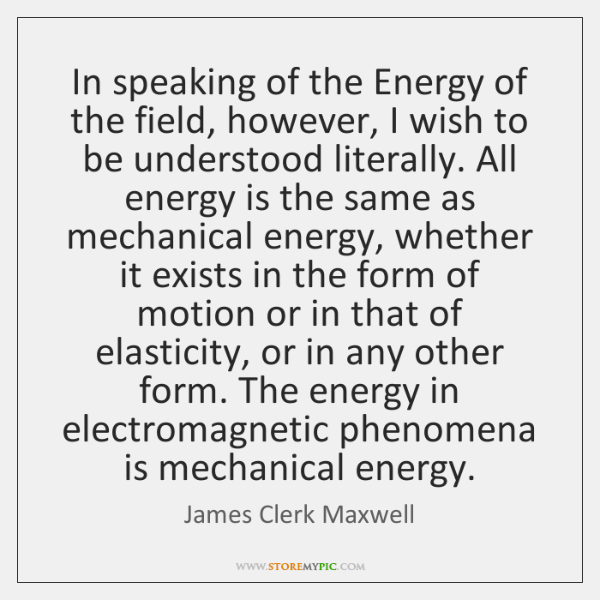 In speaking of the Energy of the field, however, I wish to ...