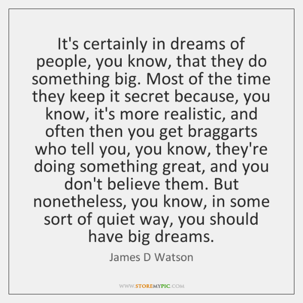 It's certainly in dreams of people, you know, that they do something ...
