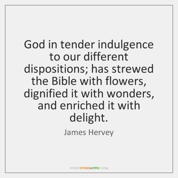 God in tender indulgence to our different dispositions; has strewed the Bible ...
