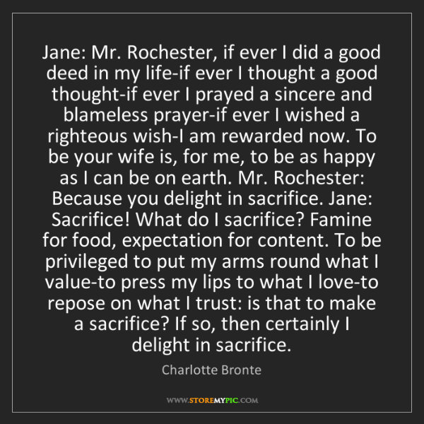 Charlotte Bronte: Jane: Mr. Rochester, if ever I did a good deed in my...