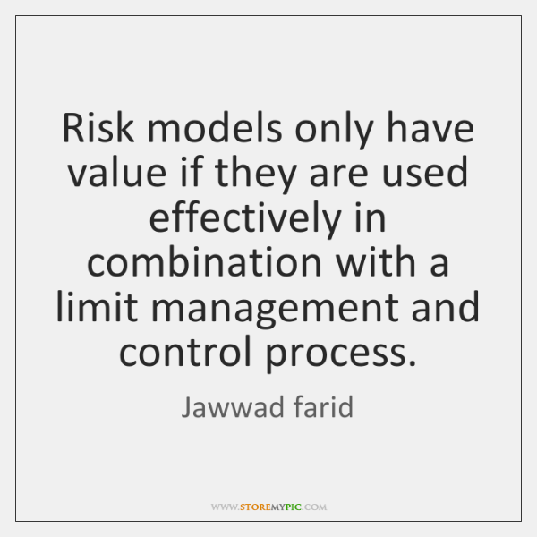 Risk models only have value if they are used effectively in combination ...