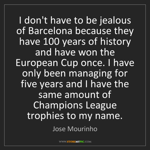 Jose Mourinho: I don't have to be jealous of Barcelona because they...