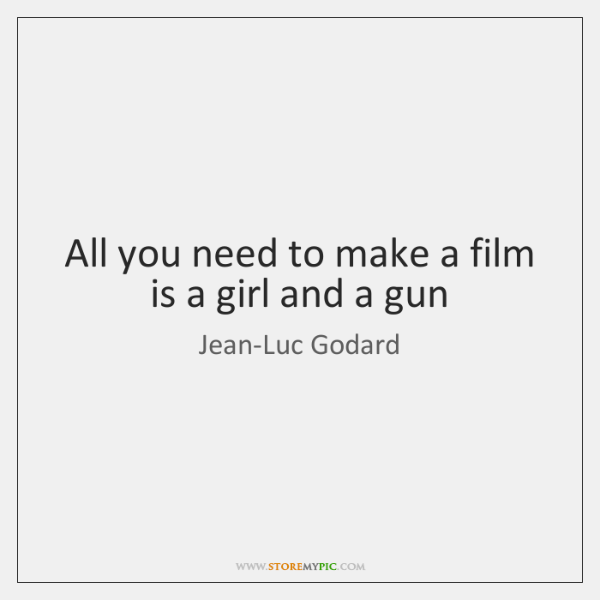 All you need to make a film is a girl and a ...