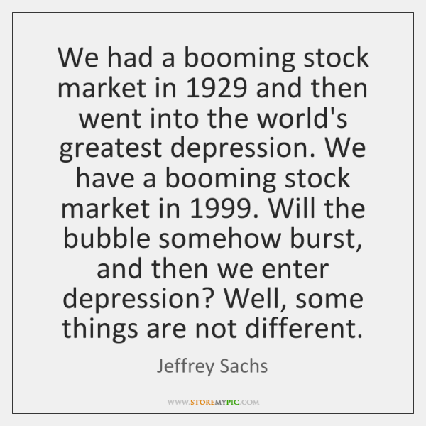 We had a booming stock market in 1929 and then went into the ...