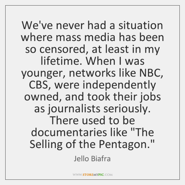 We've never had a situation where mass media has been so censored, ...