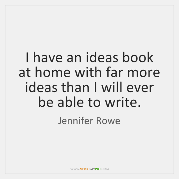 I have an ideas book at home with far more ideas than ...