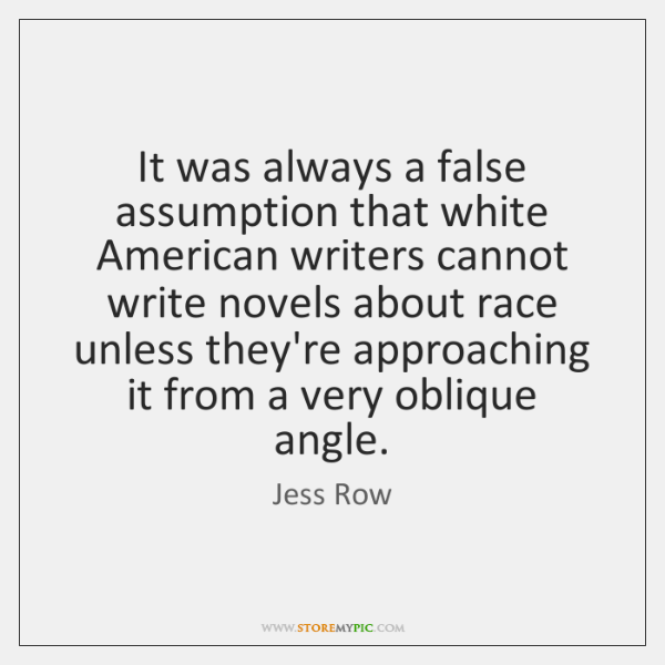 It was always a false assumption that white American writers cannot write ...
