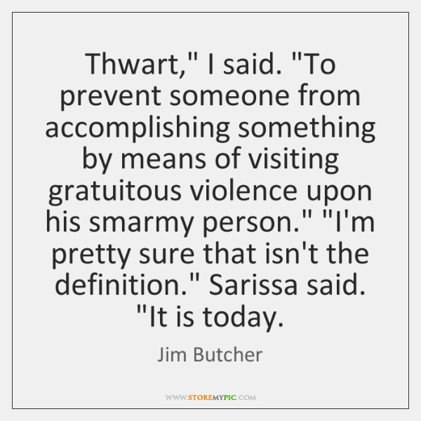 "Thwart,"" I said. ""To prevent someone from accomplishing something by means of ..."