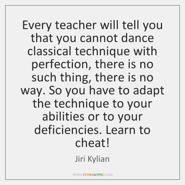 Every teacher will tell you that you cannot dance classical technique with ...