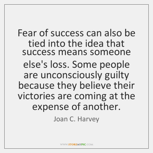 Fear of success can also be tied into the idea that success ...