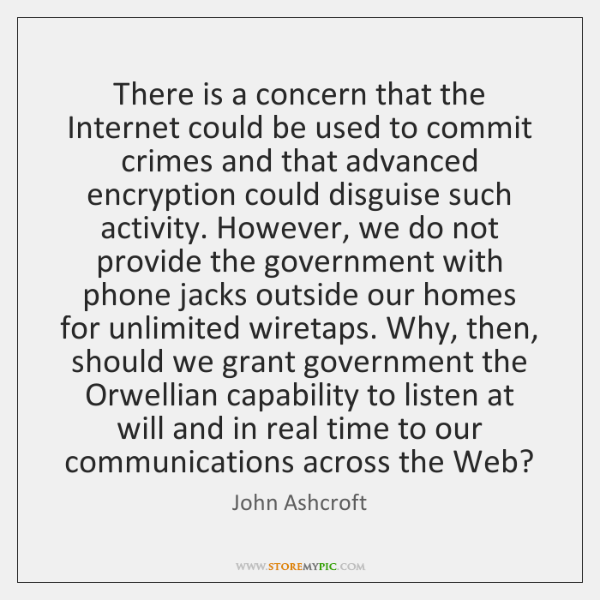 There is a concern that the Internet could be used to commit ...