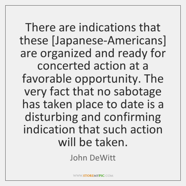 There are indications that these [Japanese-Americans] are organized and ready for concerted ...