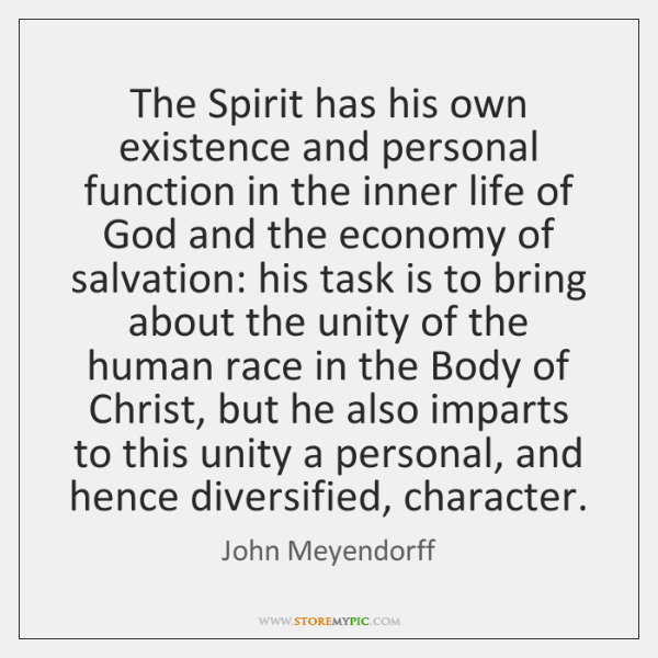 The Spirit has his own existence and personal function in the inner ...